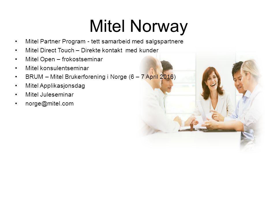Mitel Norway Mitel Partner Program - tett samarbeid med salgspartnere Mitel Direct Touch – Direkte kontakt med kunder Mitel Open – frokostseminar Mitel konsulentseminar BRUM – Mitel Brukerforening i Norge (6 – 7 April 2016) Mitel Applikasjonsdag Mitel Juleseminar norge@mitel.com
