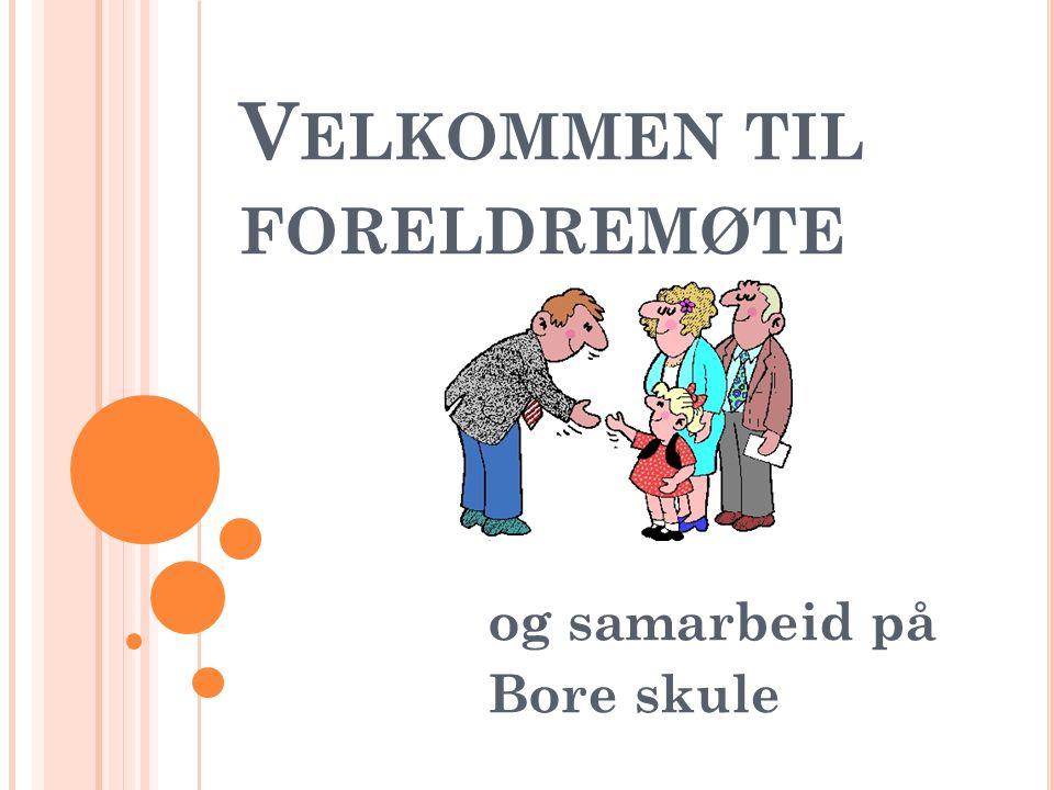 V ELKOMMEN TIL FORELDREMØTE og samarbeid på Bore skule