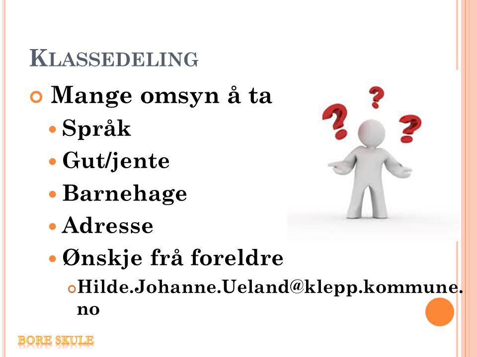 K LASSEDELING Mange omsyn å ta Språk Gut/jente Barnehage Adresse Ønskje frå foreldre Hilde.Johanne.Ueland@klepp.kommune.