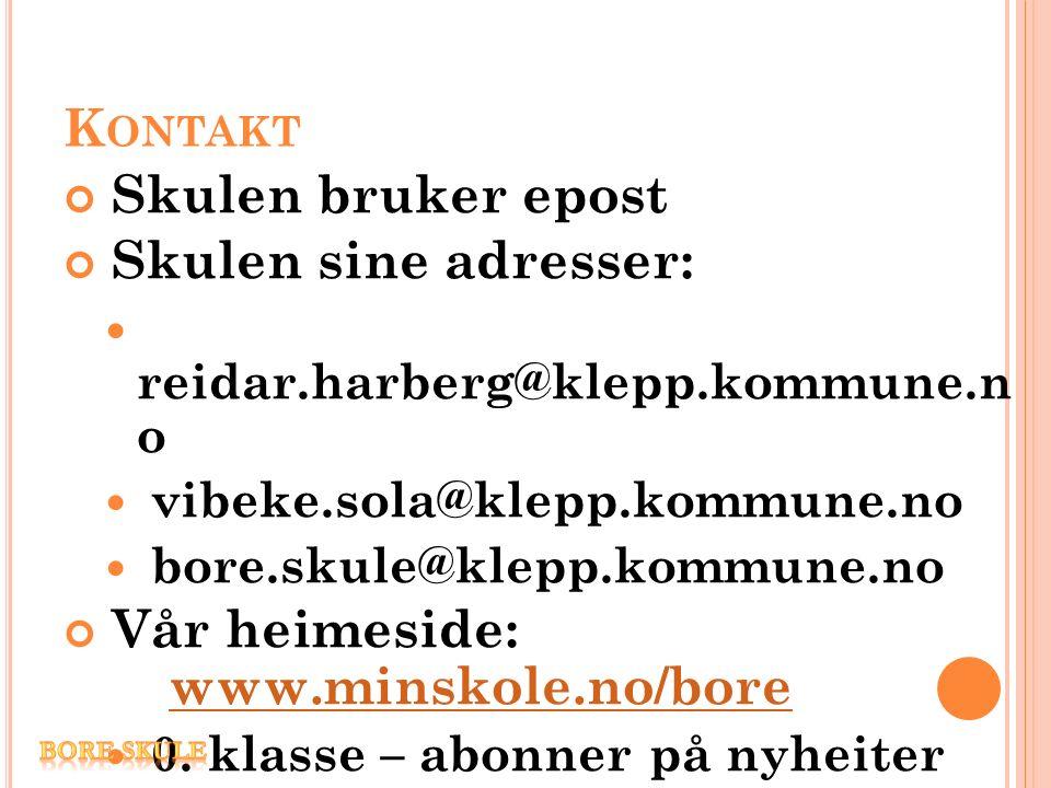 K ONTAKT Skulen bruker epost Skulen sine adresser: reidar.harberg@klepp.kommune.n o vibeke.sola@klepp.kommune.no bore.skule@klepp.kommune.no Vår heimeside: www.minskole.no/bore www.minskole.no/bore 0.