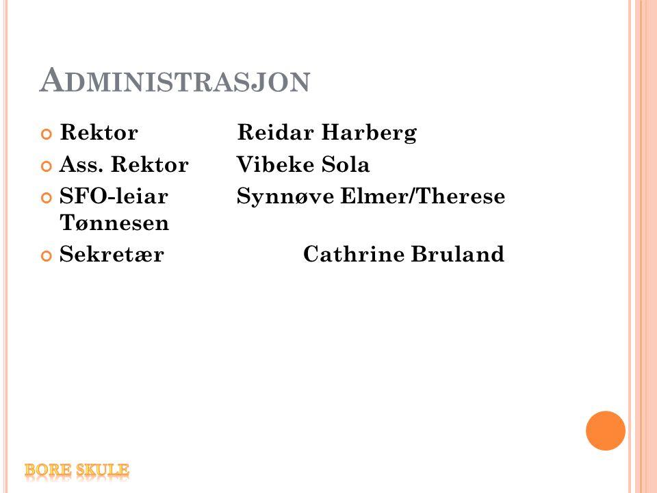 A DMINISTRASJON RektorReidar Harberg Ass. RektorVibeke Sola SFO-leiarSynnøve Elmer/Therese Tønnesen Sekretær Cathrine Bruland