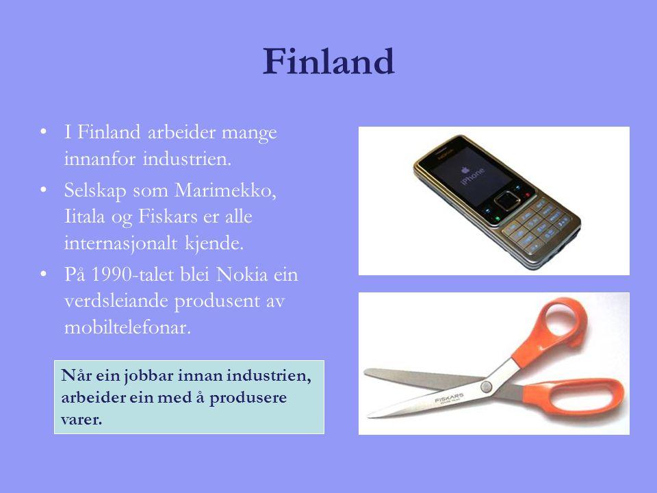 Finland I Finland arbeider mange innanfor industrien. Selskap som Marimekko, Iitala og Fiskars er alle internasjonalt kjende. På 1990-talet blei Nokia