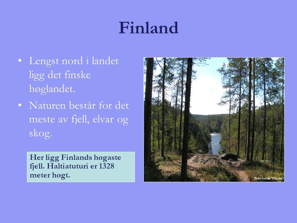 Finland Lengst nord i landet ligg det finske høglandet. Naturen består for det meste av fjell, elvar og skog. Her ligg Finlands høgaste fjell. Haltiat