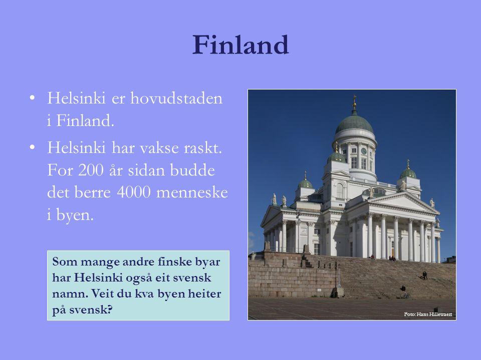 Finland Helsinki er hovudstaden i Finland. Helsinki har vakse raskt. For 200 år sidan budde det berre 4000 menneske i byen. Som mange andre finske bya