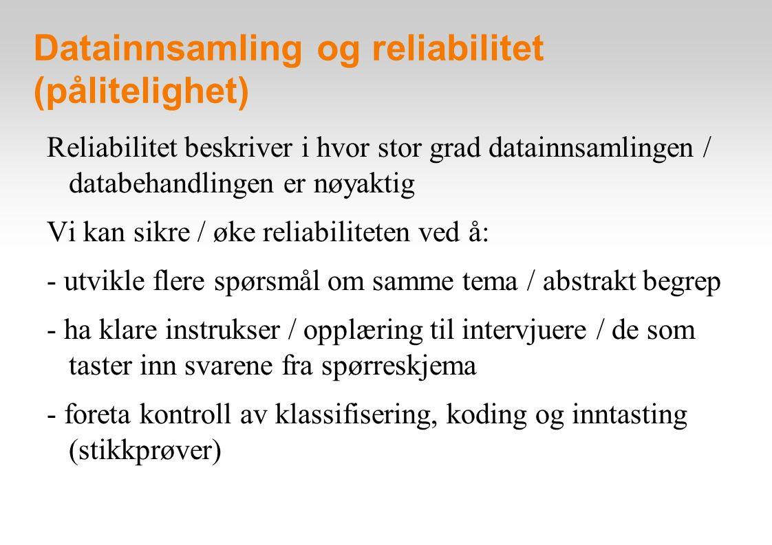 Validitet og reliabilitet: oppsummering Høg definisjonsmessig validitet: vi «treffer» problemstillingen med måleinstrumentene (spørreskjema, observasjonsskjema etc.) Høg reliabilitet: vi samler inn data som er pålitelige Forskningsprosjekt krever både høg validitet og høg reliabilitet.