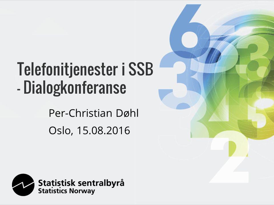Per-Christian Døhl Oslo, 15.08.2016 Telefonitjenester i SSB - Dialogkonferanse