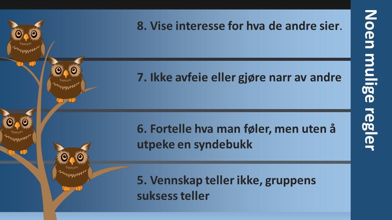 8. Vise interesse for hva de andre sier.7. Ikke avfeie eller gjøre narr av andre6. Fortelle hva man føler, men uten å utpeke en syndebukk 5. Vennskap