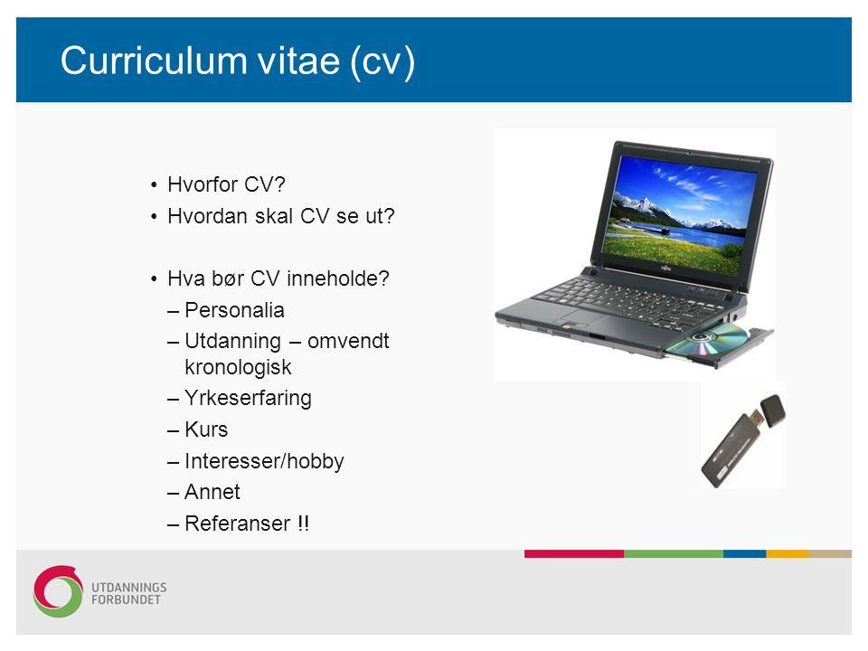 Curriculum vitae (cv) Hvorfor CV? Hvordan skal CV se ut? Hva bør CV inneholde? –Personalia –Utdanning – omvendt kronologisk –Yrkeserfaring –Kurs –Inte