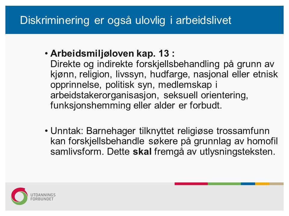 Diskriminering er også ulovlig i arbeidslivet Arbeidsmiljøloven kap. 13 : Direkte og indirekte forskjellsbehandling på grunn av kjønn, religion, livss