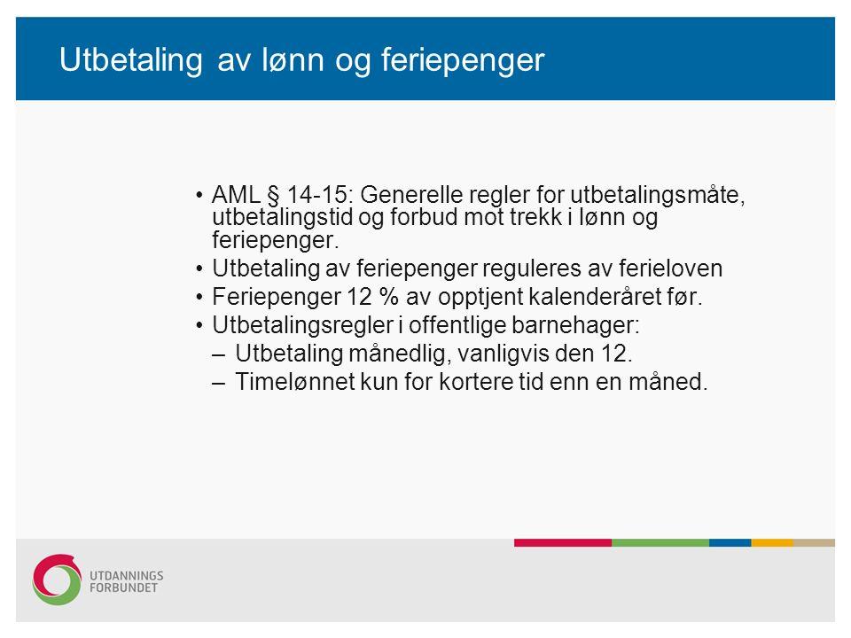 Utbetaling av lønn og feriepenger AML § 14-15: Generelle regler for utbetalingsmåte, utbetalingstid og forbud mot trekk i lønn og feriepenger.