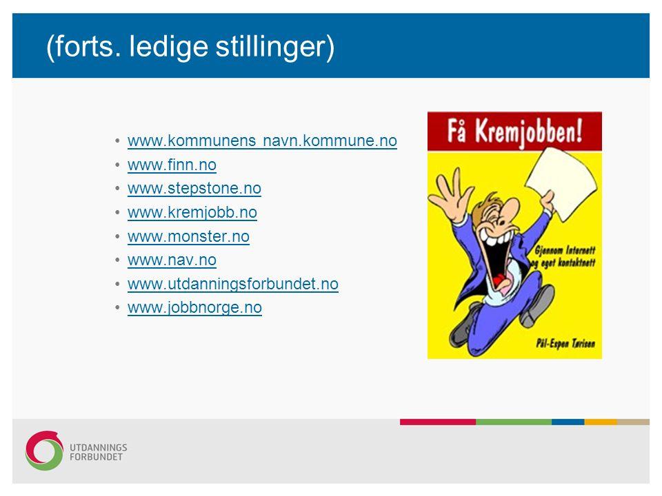 (forts. ledige stillinger) www.kommunens navn.kommune.no www.finn.no www.stepstone.no www.kremjobb.no www.monster.no www.nav.no www.utdanningsforbunde
