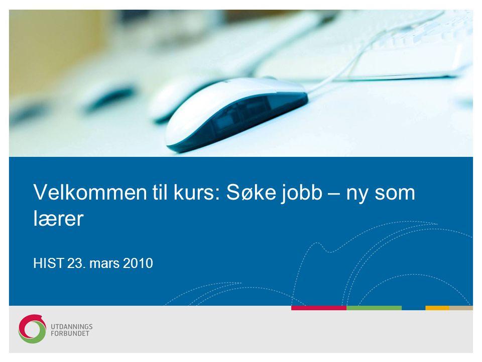 Velkommen til kurs: Søke jobb – ny som lærer HIST 23. mars 2010