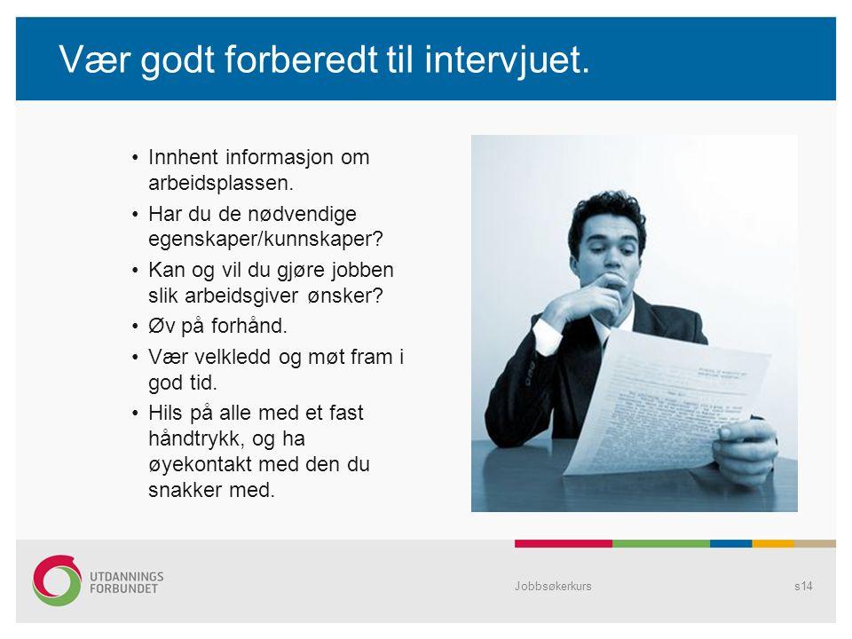 Jobbsøkerkurss14 Vær godt forberedt til intervjuet.