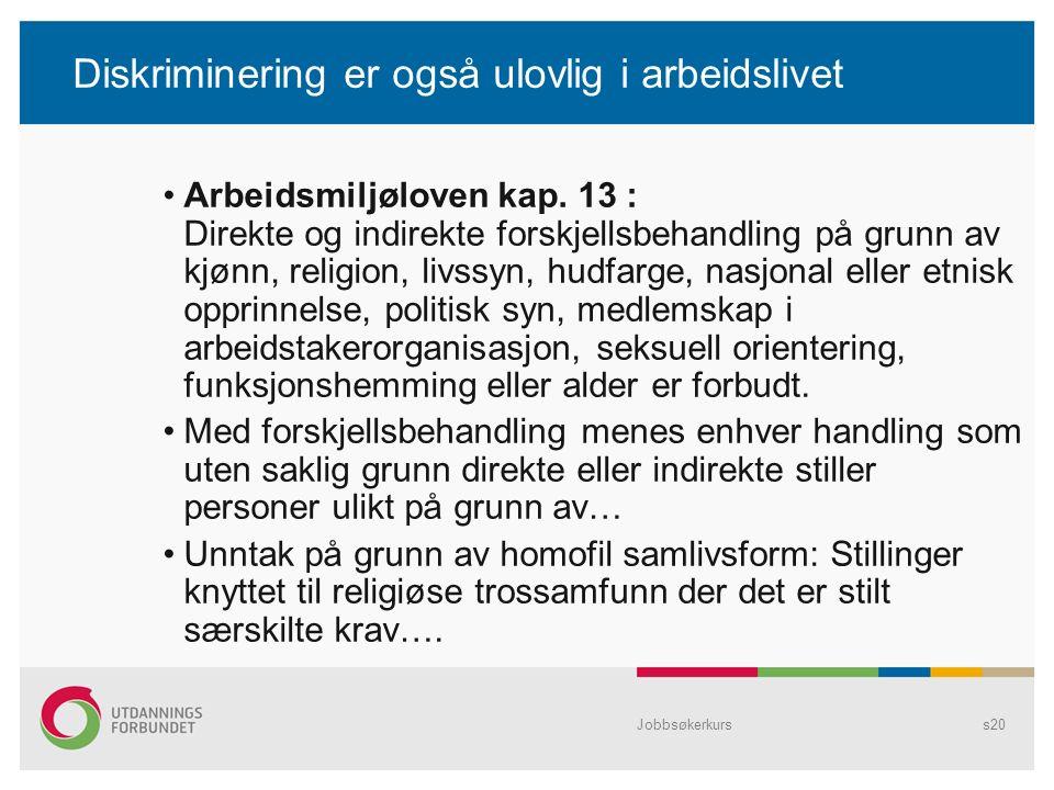 Jobbsøkerkurss20 Diskriminering er også ulovlig i arbeidslivet Arbeidsmiljøloven kap.