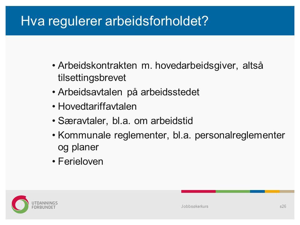 Jobbsøkerkurss26 Hva regulerer arbeidsforholdet. Arbeidskontrakten m.