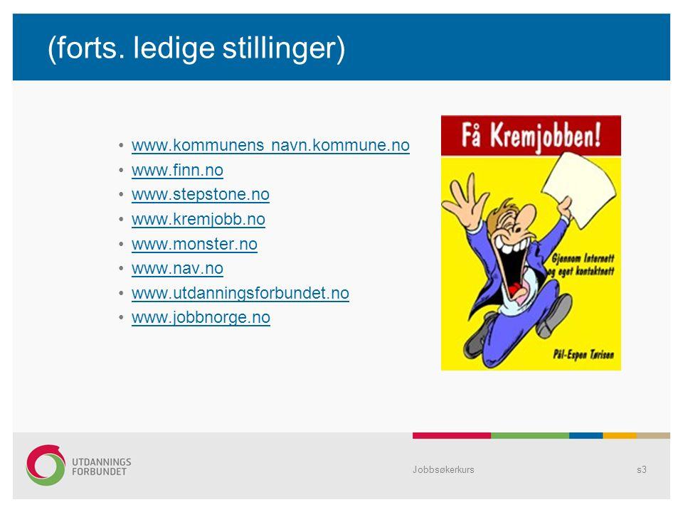 Jobbsøkerkurss4 Annonseteksten - utlysningsteksten Kort henvisningsannonse til internett ganske vanlig.