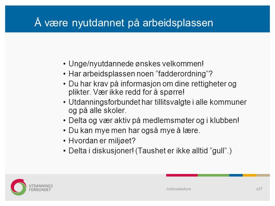 Jobbsøkerkurss37 Å være nyutdannet på arbeidsplassen Unge/nyutdannede ønskes velkommen.