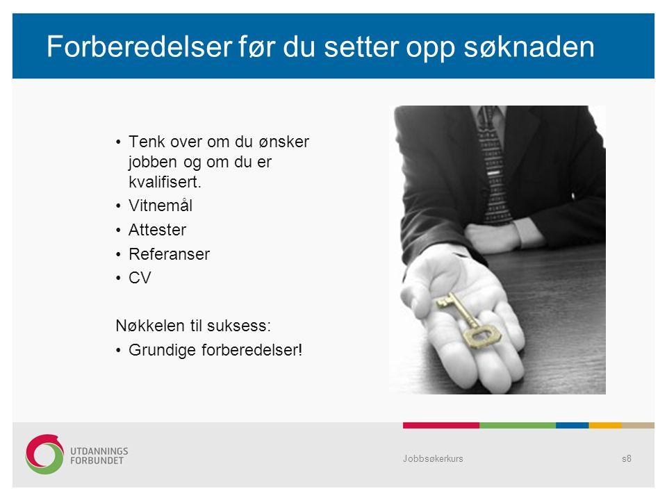 Jobbsøkerkurss8 Forberedelser før du setter opp søknaden Tenk over om du ønsker jobben og om du er kvalifisert.
