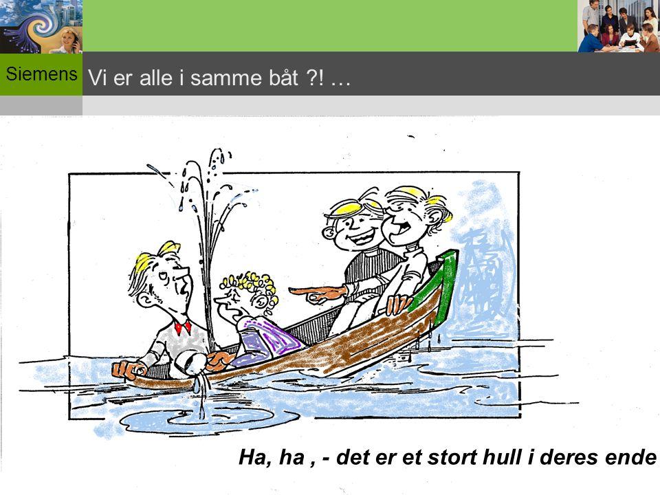 Siemens © Siemens AS Vi er alle i samme båt ! … Ha, ha, - det er et stort hull i deres ende !!