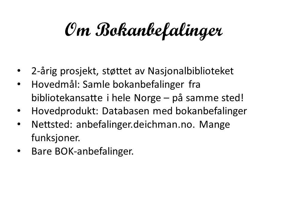 Om Bokanbefalinger 2-årig prosjekt, støttet av Nasjonalbiblioteket Hovedmål: Samle bokanbefalinger fra bibliotekansatte i hele Norge – på samme sted.