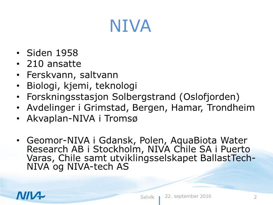 22. september 2016 2Selvik NIVA Siden 1958 210 ansatte Ferskvann, saltvann Biologi, kjemi, teknologi Forskningsstasjon Solbergstrand (Oslofjorden) Avd