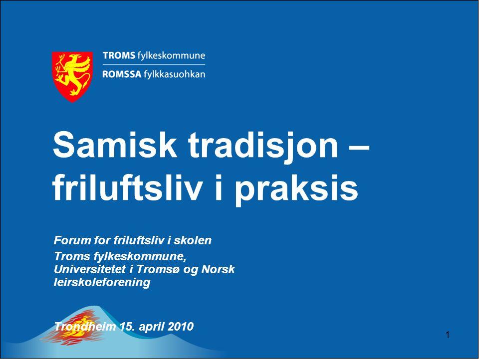1 Samisk tradisjon – friluftsliv i praksis Forum for friluftsliv i skolen Troms fylkeskommune, Universitetet i Tromsø og Norsk leirskoleforening Trond