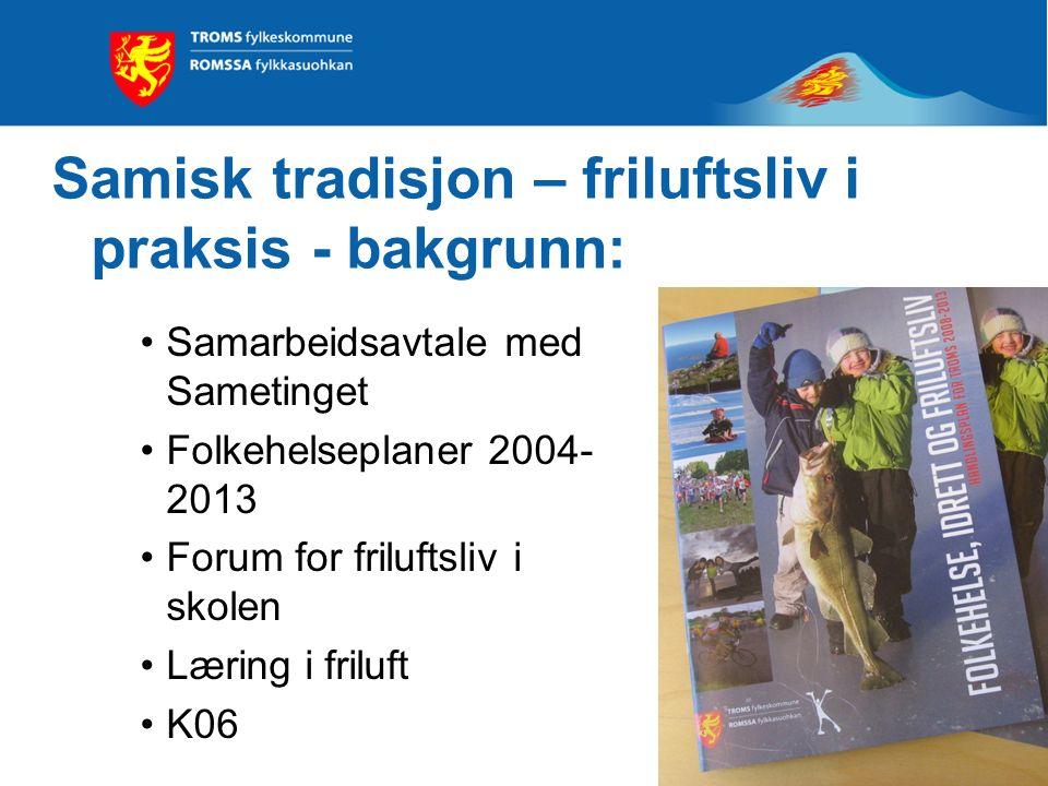 2 Samisk tradisjon – friluftsliv i praksis - bakgrunn: Samarbeidsavtale med Sametinget Folkehelseplaner 2004- 2013 Forum for friluftsliv i skolen Læri