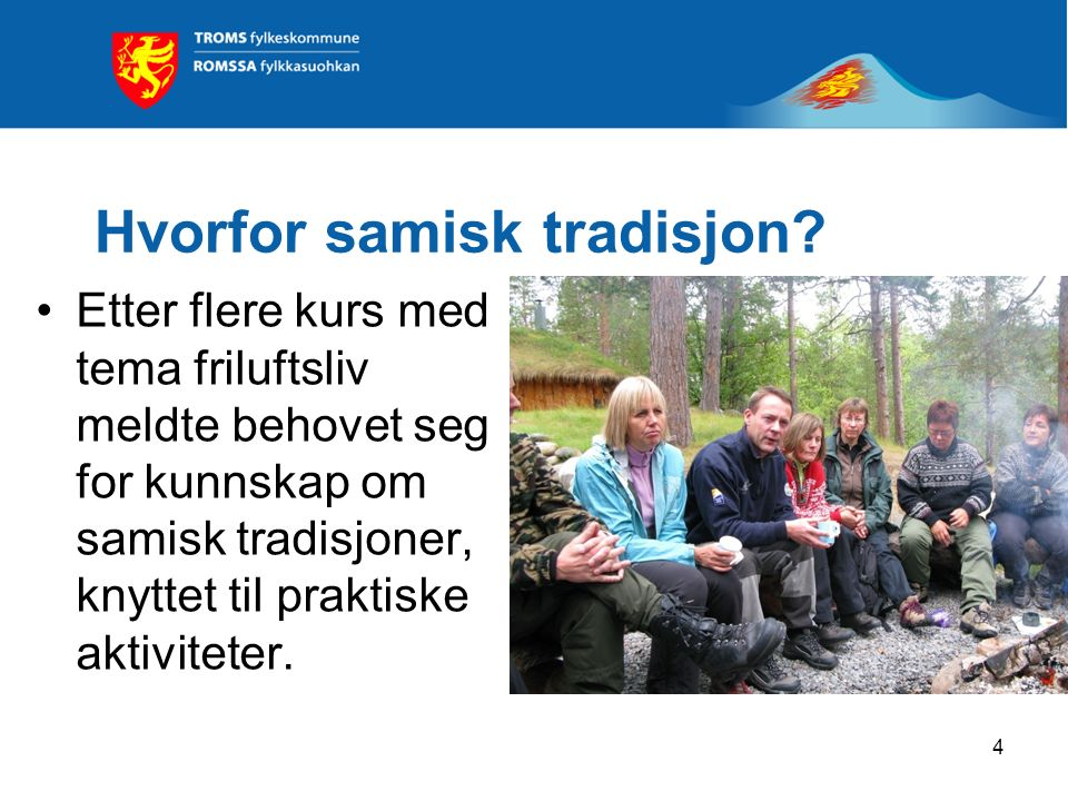 Hvorfor samisk tradisjon? Etter flere kurs med tema friluftsliv meldte behovet seg for kunnskap om samisk tradisjoner, knyttet til praktiske aktivitet