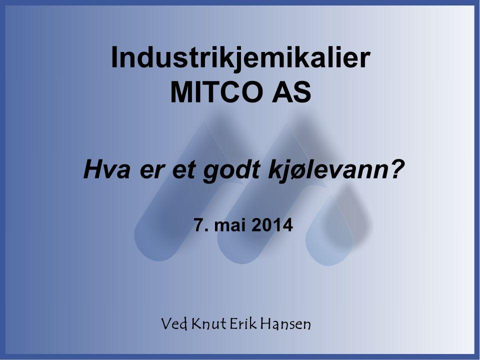Industrikjemikalier MITCO AS Hva er et godt kjølevann? 7. mai 2014 Ved Knut Erik Hansen