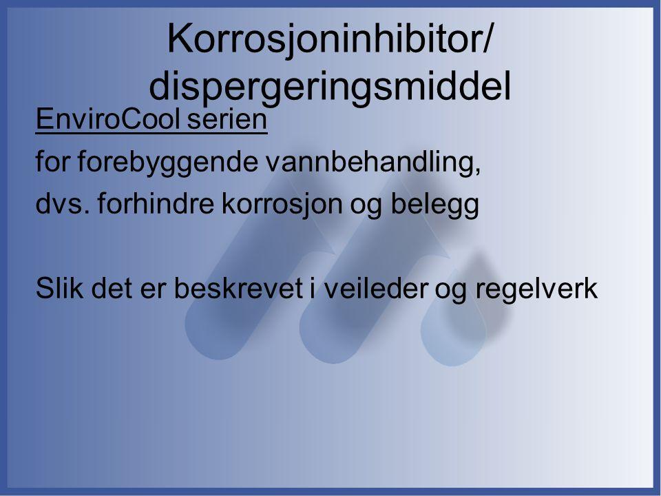 Korrosjoninhibitor/ dispergeringsmiddel EnviroCool serien for forebyggende vannbehandling, dvs. forhindre korrosjon og belegg Slik det er beskrevet i