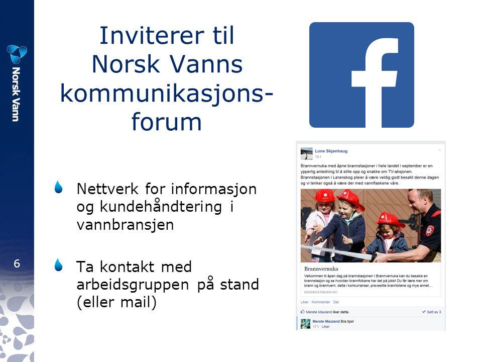 6 Inviterer til Norsk Vanns kommunikasjons- forum Nettverk for informasjon og kundehåndtering i vannbransjen Ta kontakt med arbeidsgruppen på stand (eller mail)