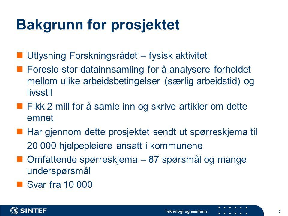 Teknologi og samfunn Fakta: 118 000 sysselsatte med helse-og sosialfaglig utdanning i kommunale helse- og sosialtjenester Tilsvarer nesten 5 prosent av alle sysselsatte i Norge 40 % er hjelpepleiere 27 % er sykepleiere 10 % er omsorgsarbeidere 3
