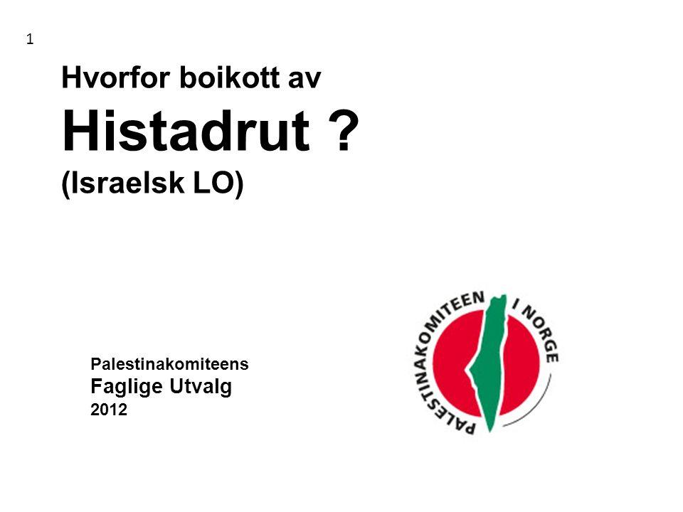 Hvorfor boikott av Histadrut ? (Israelsk LO) Palestinakomiteens Faglige Utvalg 2012 1