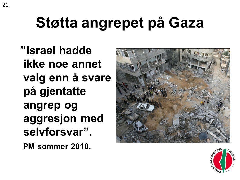 Støtta angrepet på Gaza Israel hadde ikke noe annet valg enn å svare på gjentatte angrep og aggresjon med selvforsvar .