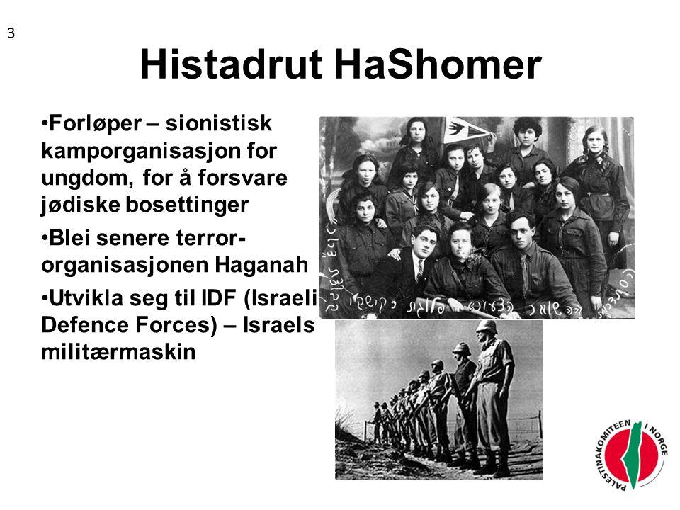 Histadrut HaShomer Forløper – sionistisk kamporganisasjon for ungdom, for å forsvare jødiske bosettinger Blei senere terror- organisasjonen Haganah Utvikla seg til IDF (Israeli Defence Forces) – Israels militærmaskin 3