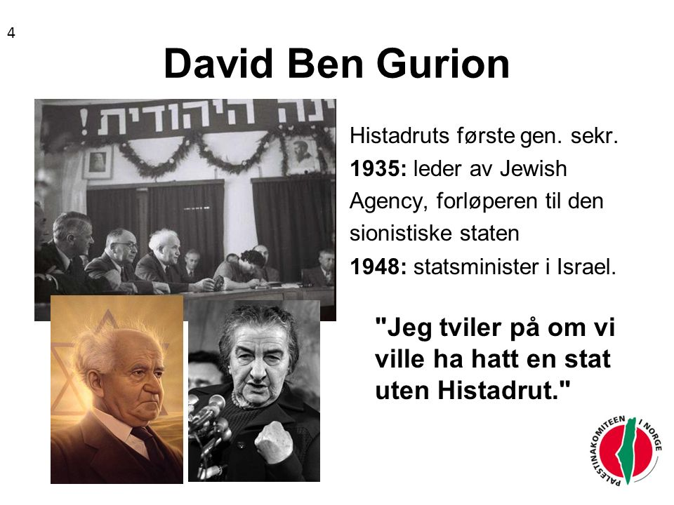 Fra klasse til nasjon (Ben Gurion-slagord) Rolla til arbeiderklassen var nasjonal, oppgava var å konstituere den jødiske staten: Sosialisme er ikke et mål i seg selv, men et verktøy for å fremme nasjonale mål. 5