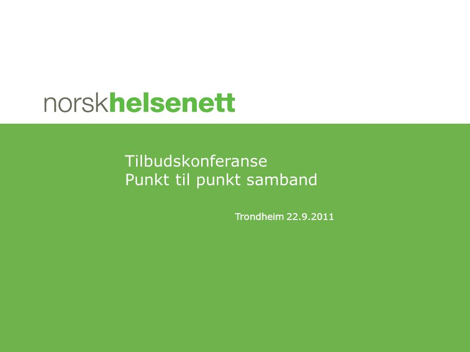 Trondheim 22.9.2011 Tilbudskonferanse Punkt til punkt samband