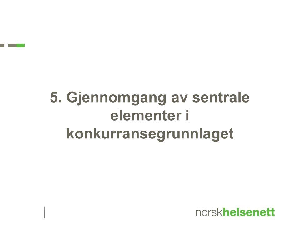 5. Gjennomgang av sentrale elementer i konkurransegrunnlaget