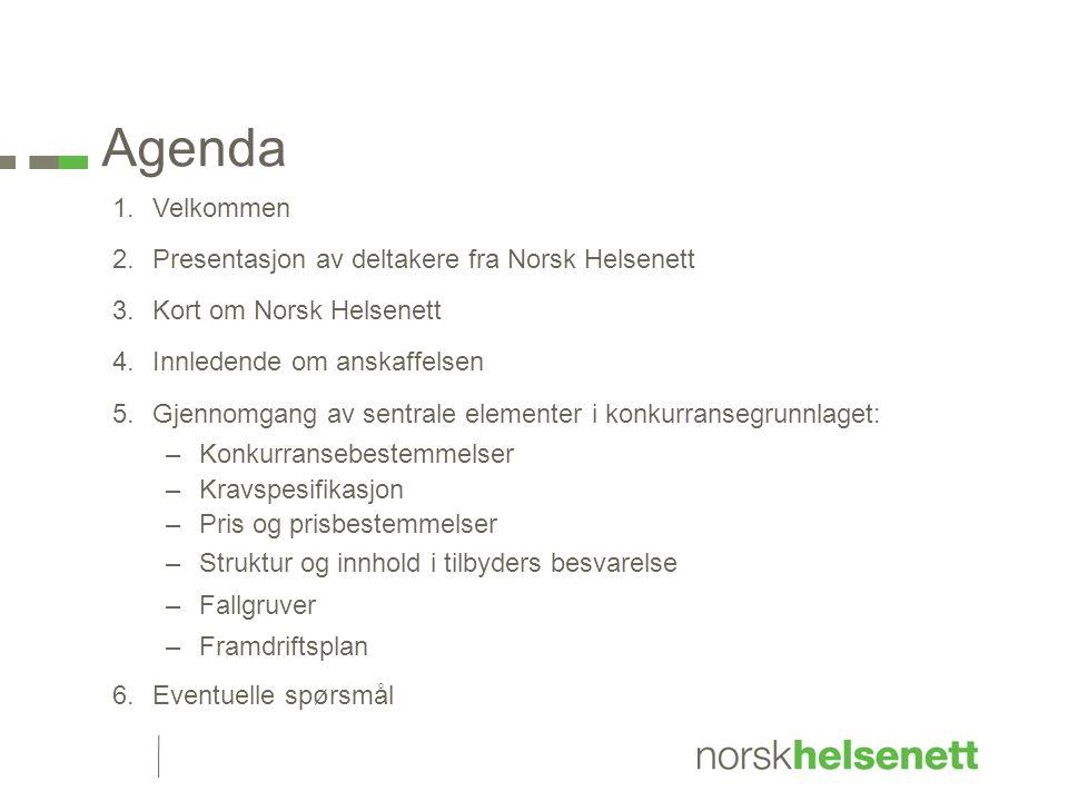 Agenda 1.Velkommen 2.Presentasjon av deltakere fra Norsk Helsenett 3.Kort om Norsk Helsenett 4.Innledende om anskaffelsen 5.Gjennomgang av sentrale el