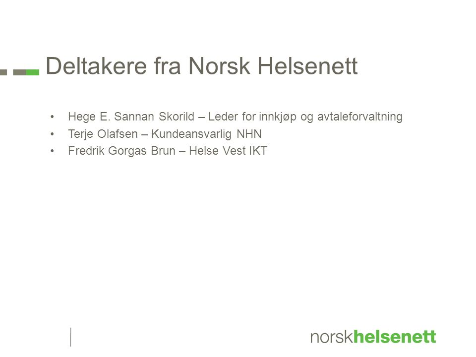 Deltakere fra Norsk Helsenett Hege E. Sannan Skorild – Leder for innkjøp og avtaleforvaltning Terje Olafsen – Kundeansvarlig NHN Fredrik Gorgas Brun –
