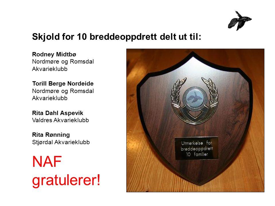 Skjold for 10 breddeoppdrett delt ut til: Rodney Midtbø Nordmøre og Romsdal Akvarieklubb Torill Berge Nordeide Nordmøre og Romsdal Akvarieklubb Rita D