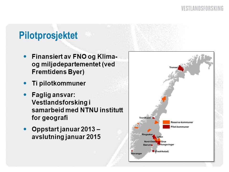 Finansiert av FNO og Klima- og miljødepartementet (ved Fremtidens Byer) Ti pilotkommuner Faglig ansvar: Vestlandsforsking i samarbeid med NTNU institutt for geografi Oppstart januar 2013 – avslutning januar 2015 Pilotprosjektet