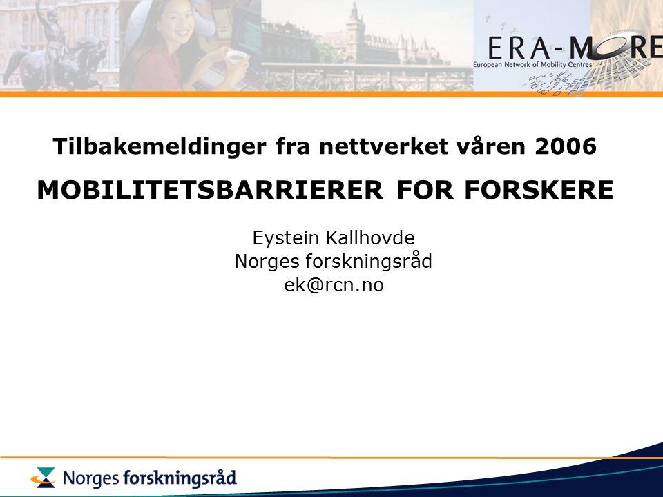 Tilbakemeldinger fra nettverket våren 2006 MOBILITETSBARRIERER FOR FORSKERE Eystein Kallhovde Norges forskningsråd ek@rcn.no