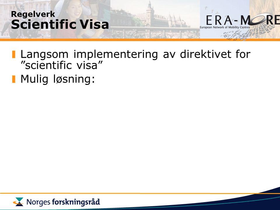 Regelverk Scientific Visa Langsom implementering av direktivet for scientific visa Mulig løsning: