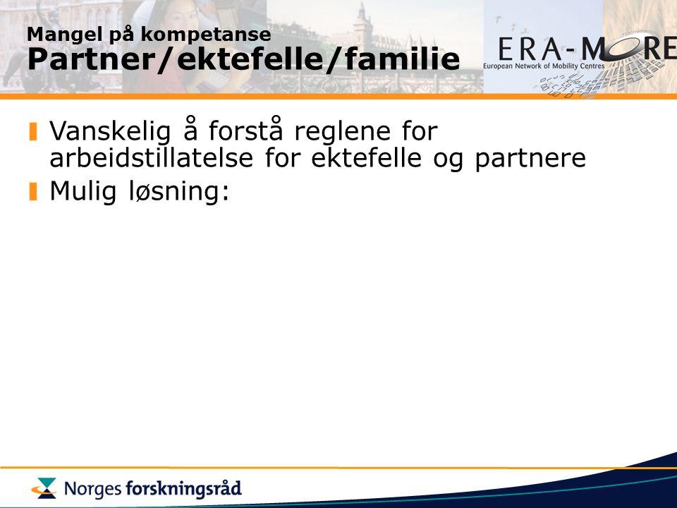 Mangel på kompetanse Partner/ektefelle/familie Vanskelig å forstå reglene for arbeidstillatelse for ektefelle og partnere Mulig løsning: