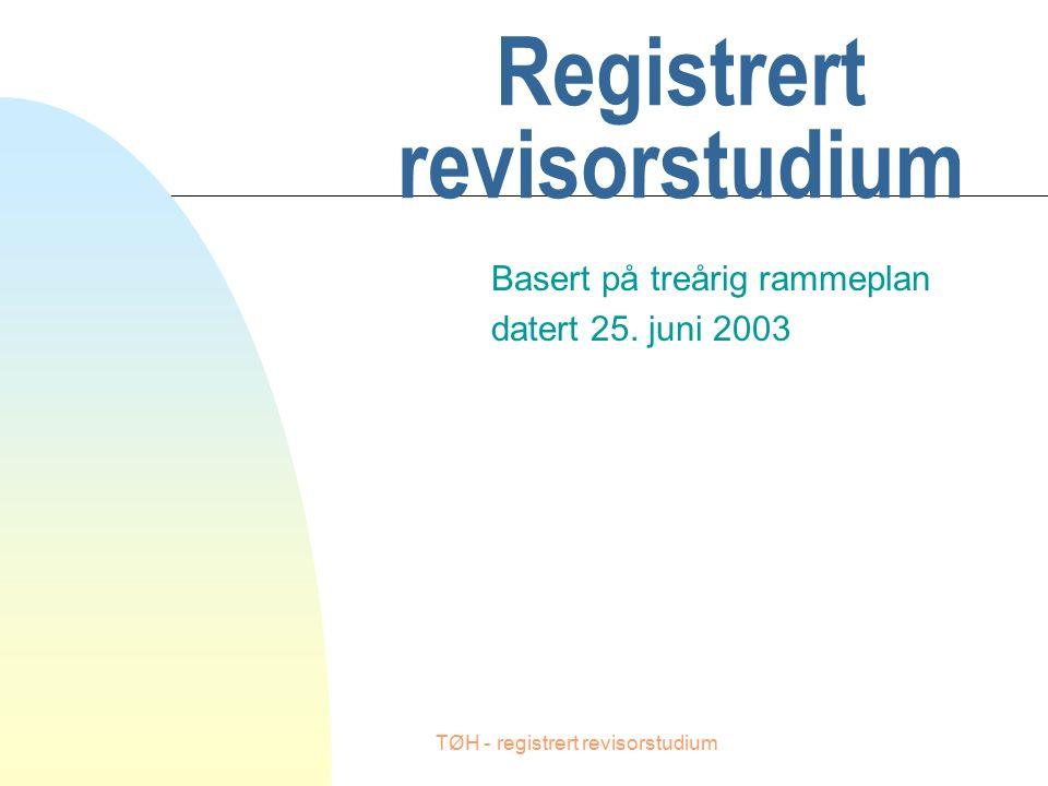 TØH - registrert revisorstudium Registrert revisorstudium Basert på treårig rammeplan datert 25.