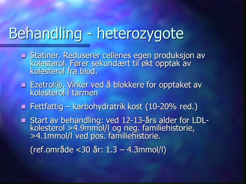Behandling - heterozygote Statiner. Reduserer cellenes egen produksjon av kolesterol.