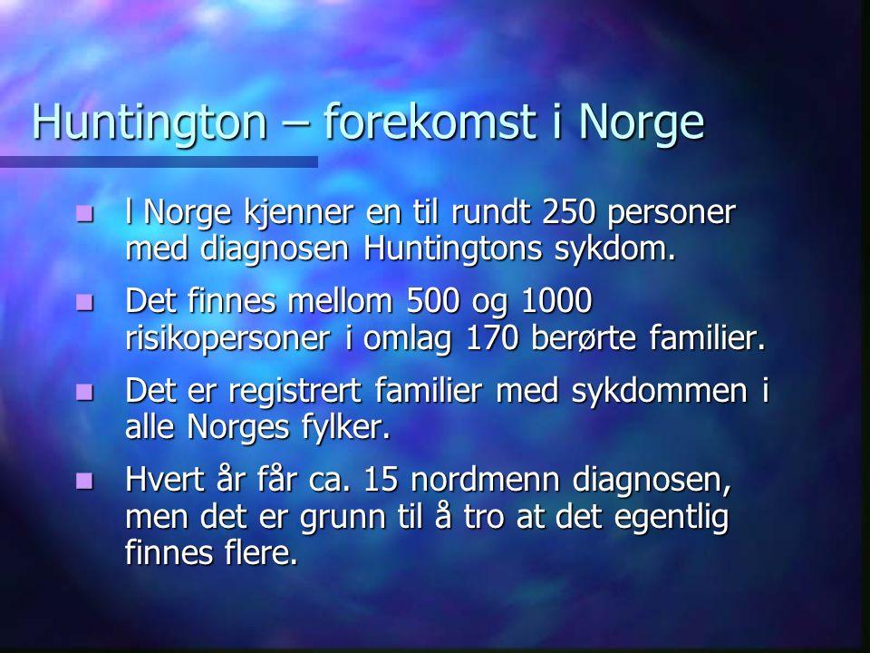 Huntington – forekomst i Norge l Norge kjenner en til rundt 250 personer med diagnosen Huntingtons sykdom.