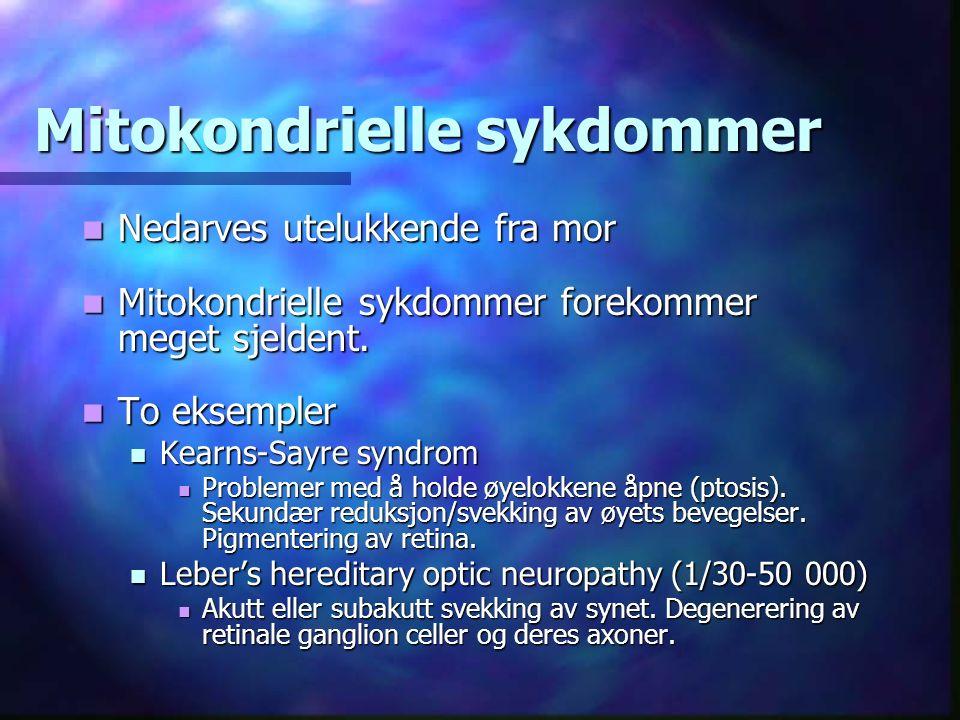 Mitokondrielle sykdommer Nedarves utelukkende fra mor Nedarves utelukkende fra mor Mitokondrielle sykdommer forekommer meget sjeldent.
