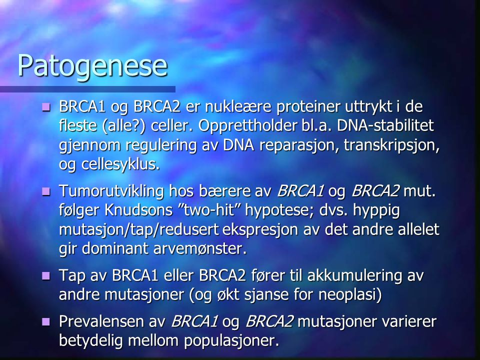 Patogenese BRCA1 og BRCA2 er nukleære proteiner uttrykt i de fleste (alle ) celler.